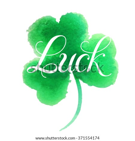 Good luck.Hand lettering.Good luck four leaf clover.Clover painted in watercolor. Vector illustration. St. Patrick's day symbol.Happy St. Patrick's Day.Luck of the Irish.Isolated on white background. - stock vector