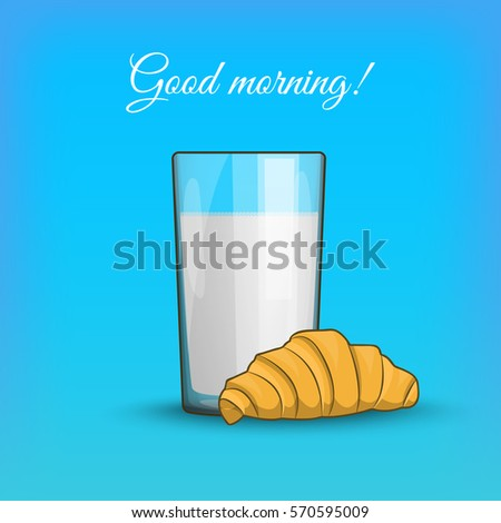 Good Morning Breakfast Croissant With Milk In A Transparent Cup Isolated Vector Illustration On