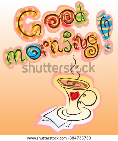 good morning inscription and cup of coffee, vector funny abstraction