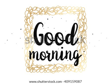 Good morning inscription. Greeting card with calligraphy. Hand drawn lettering design. Typography for banner, poster or clothing design. Vector invitation.