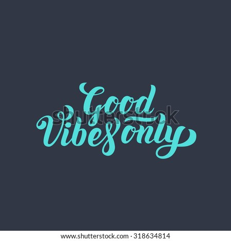 Good Vibes Only hand lettering. Handmade vector calligraphy - stock vector