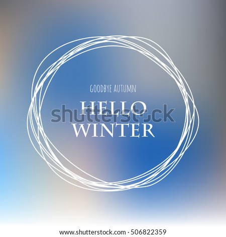Goodbye Autumn Hello Winter. Vector Hand Lettering Snowball. Card Design  Blur Blue Background.