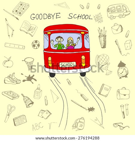 Goodbye school concept, school bus and children in it with hand drawn school items set. Vector illustration in eps8 format. - stock vector