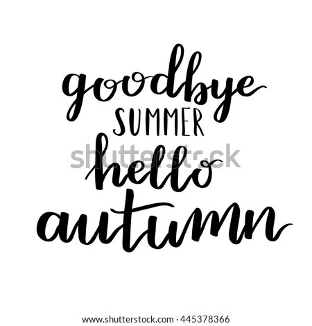 Goodbye Summer Hello Autumn. Inspirational And Motivational Quotes. Hand  Painted Brush Lettering And Custom