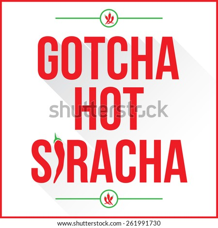 Gotcha hot siracha sign with red chilli peppers with the I in the word in the shape of a chili pepper. - stock vector