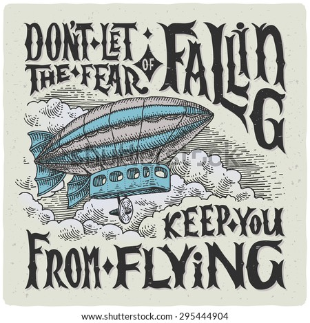 """Graphic poster with airship and motivational quote """"Don`t let the fear of falling keep you from flying."""" - stock vector"""