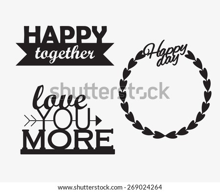 graphic set phrases. Love you more. Happy together. Happy day. - stock vector