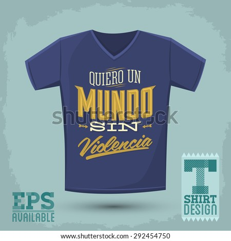 Graphic T- shirt design - Quiero un Mundo sin violencia - I want a world without violence spanish text - Vector illustration - shirt print - stock vector