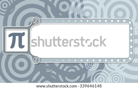 Gray box with white frame for your text and pi symbol - stock vector