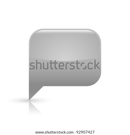 Gray glassy empty speech bubble web button icon. Rounded rectangle shape with black shadow and gray reflection on white background. This vector illustration saved in file eps 8 - stock vector