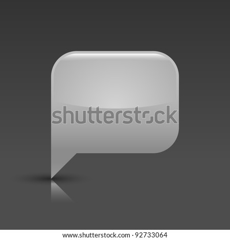 Gray glossy blank speech bubble icon web button. Rounded rectangle shape with gray shadow and reflection on white background. This vector illustration saved in 8 eps - stock vector