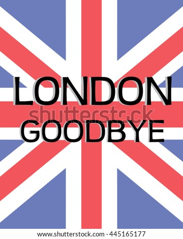 Great Britain flag. London Goodbye Text Quote.  Vector Illustration.  England and European Union. Going home. Quit England. Airport bag.