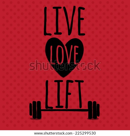 Greeting card. Sport motivation. Live. Love. Lift. - stock vector
