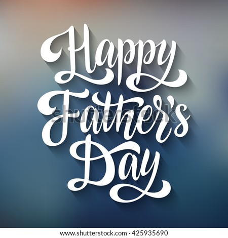 """Greeting card template. """"Happy Father's Day"""" vector text on blur background. Hand drawn lettering for card, prints and posters. Congrats inspiration typographic inscription, calligraphic design - stock vector"""