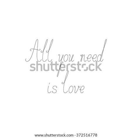 Greeting Card with calligraphic lettering all you need is love. Greeting card / invitation template. Design element - stock vector