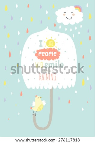 Greeting card with cute and funny vector illustration. Inspirational and motivational quotes poster. Good for happy birthday greetings and other holidays. Smiling when it is raining - stock vector