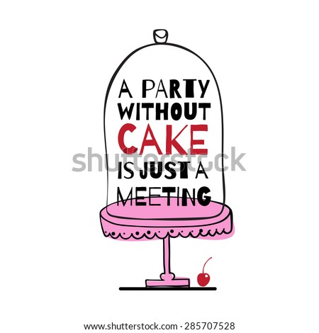 "Greeting card with quote about cakes. ""A party without cake is just a meeting"" - stock vector"