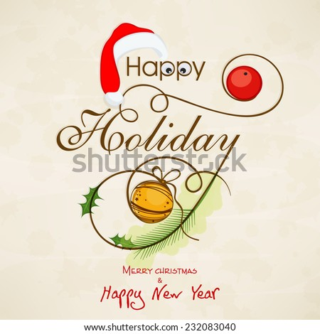 Greeting or invitation card design decorated with stylish text, Santa cap and X-mas ball for Happy Holiday, Merry Christmas and Happy New Year celebrations. - stock vector
