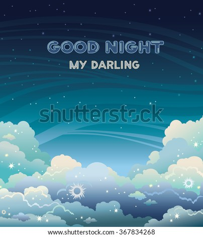 Greeting vector card with text - good night my darling. Nature landscape with clouds and stars on a dark  sky background. Night time.