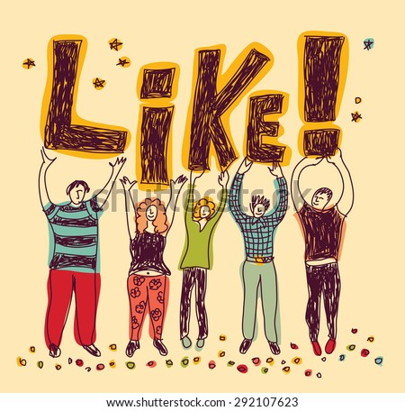 Group happy casual people like color Team of funny unrecognizable persons with word Like in hands. Color vector illustration.