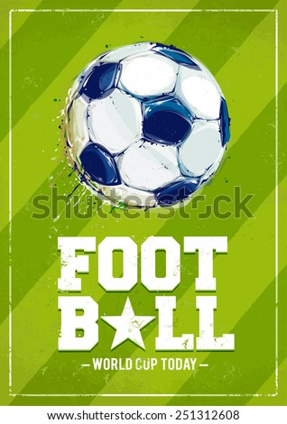 Grunge football poster with aquarelle styled ball. Vector illustration. - stock vector