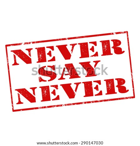 Grunge rubber stamp with text Never Say Never,vector illustration - stock vector