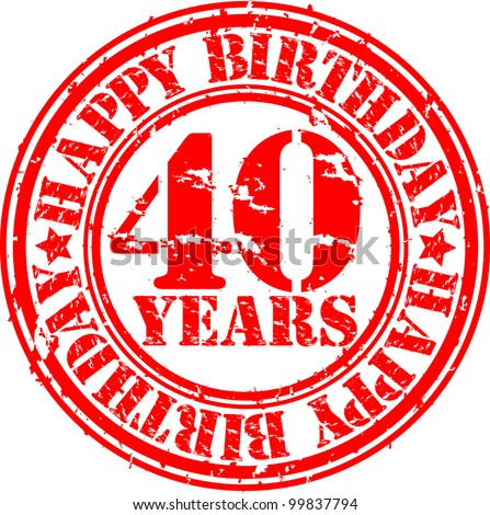Grunge 40 years happy birthday rubber stamp, vector illustration