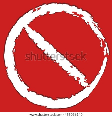Grungy, painted prohibition, restriction sign. Prevention, ban, protection, no access, no entry concepts. - stock vector
