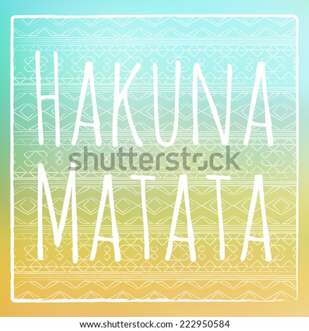 Hakuna Matata greeting card with ethnic pattern of blurred on blurred sea tropic background. EPS 10 - stock vector