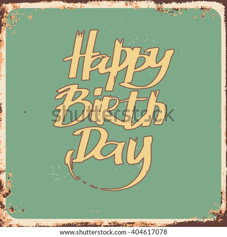 Hand draw lettering HAPPY BIRTHDAY on grunge background. Vintage Happy Birthday Card.  Happy Birthday vector illustration . Happy Birthday concept template for banner, brochure, gift certificate. - stock vector