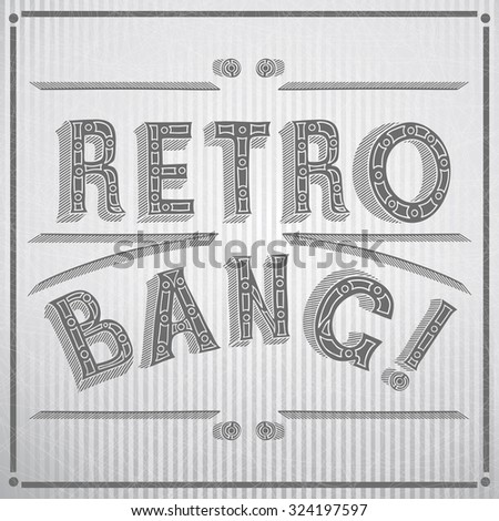 "Hand drawing. Retro postcard ""Retro Bang!"". Decorative lettering composition in retro style. vector typographic illustration of handwritten ""Retro Bang!"" retro label in shades of gray."