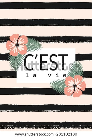 "Hand drawn black and pastel pink stripes pattern. Hibiscus blossoms and palm leaves decoration. ""C'est La Vie"" - French for ""That's Life"". Inspirational quote poster, greeting card, apparel design. - stock vector"