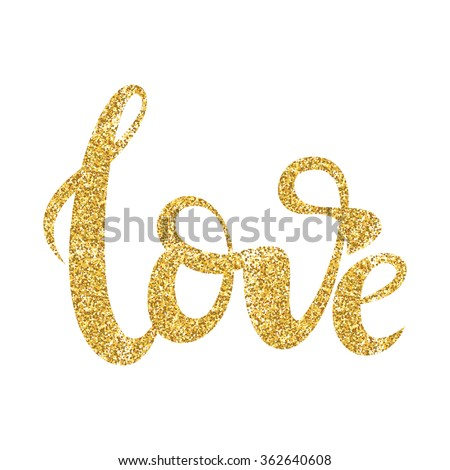 Hand drawn calligraphy lettering./Gold glitter love calligrpahy sign.