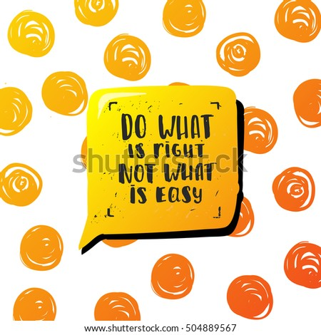 "Hand drawn calligraphy. Template post card. concept handwritten motivation ""do what is right not what is easy"""