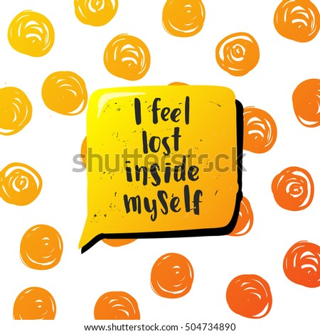 "Hand drawn calligraphy. Template post card. concept handwritten motivation ""i feel lost inside myself"""