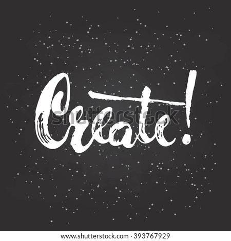Hand Drawn Chalk Typography Lettering Phrase Create Isolated On The Black Chalkboard Background Modern