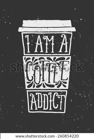 "Hand drawn cup of coffee with text ""I Am a Coffee Addict"" and decorative elements. Chalkboard style vector illustration. - stock vector"