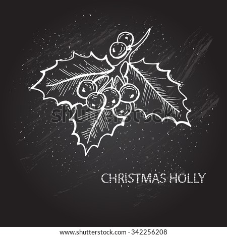 Hand drawn decorative christmas holly, design element. Can be used for cards, invitations, gift wrap, print, scrapbooking. Christmas and New Year background. Chalkboard - stock vector
