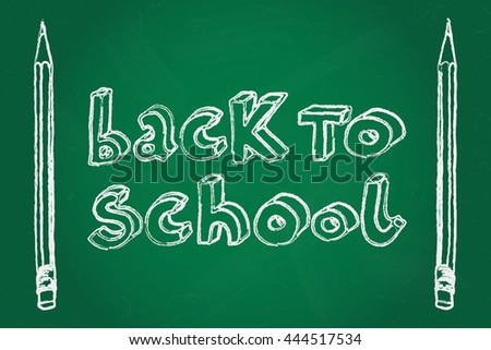 Hand drawn doodle Back to School words and two pencils over green chalkboard. - stock vector