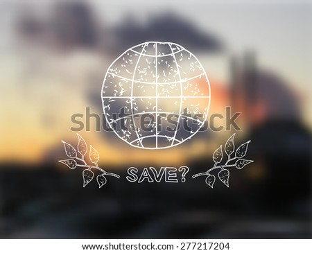 Hand drawn earth and tree leaves on blurred background with smoky industrial landscape and the text Save. Environmental logo. Vector illustration. - stock vector