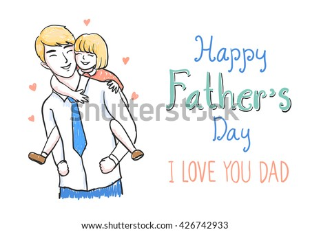 Hand drawn father carrying daughter on his back with hand drawn sentences HAPPY FATHER'S DAY and I LOVE YOU DAD for banner,cards and so on - Stock Vector