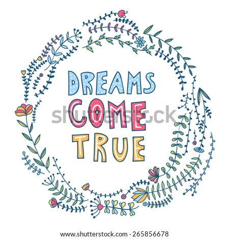 Hand drawn floral wreath dreams come true on white background - stock vector