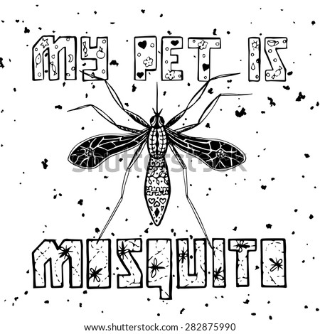 Hand drawn funny print with mosquito. Vector illustration for t-shirts, posters, cards, home design etc