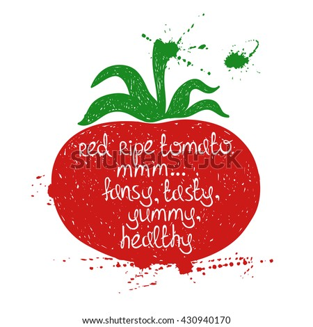Hand drawn illustration of isolated colorful tomato silhouette on a white background. Typography poster with creative poetic quote inside - red ripe tomato mmm... fancy, tasty, yummy, healthy. - stock vector