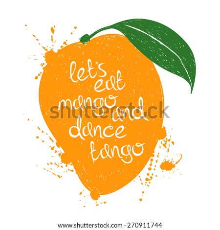 Hand drawn illustration of isolated orange mango fruit silhouette on a white background. Typography poster with creative slogan. - stock vector