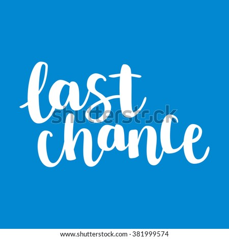"""Hand drawn ink brush lettering """"last chance"""" on bright blue flat background background. Vector, easy to edit - stock vector"""