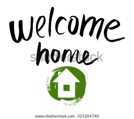 "hand drawn inscription ""Welcome home"" - composition with the logo and the symbol of the white house on a green inkblot, hand drawn vector illustration - stock vector"