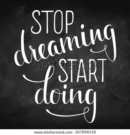 "Hand drawn inspirational quote ""Stop dreaming start doing"" on chalkboard. Brush painted letters, vector illustration. - stock vector"