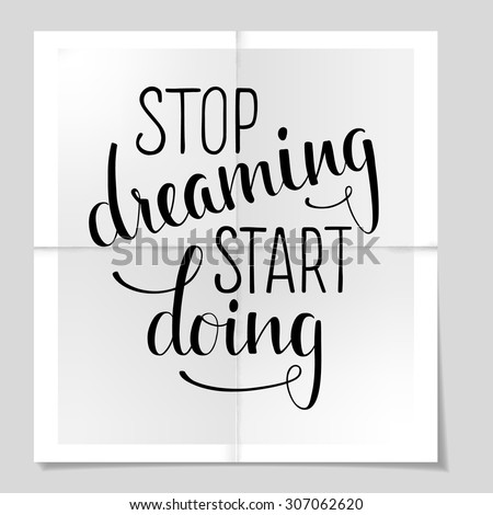"Hand drawn inspirational quote ""Stop dreaming start doing"" on poster background. Brush painted letters. Vector illustration. - stock vector"