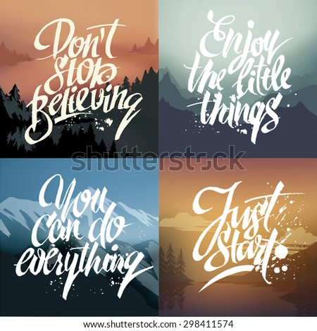 Hand-drawn lettering on nature background. Don't stop believing. Enjoy the little things. You can do everything. Just start